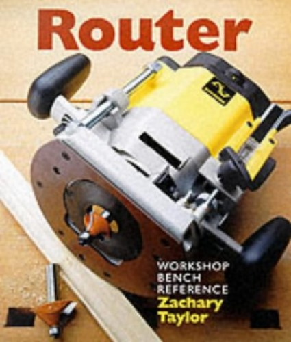 ROUTER A WORKSHOP BENCH REFERENCE By Zachary Taylor