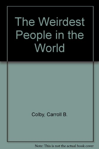 Weirdest People in the World By C B Colby