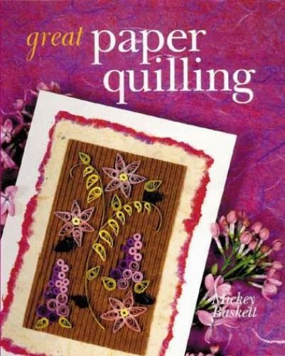 GREAT PAPER QUILLING By Mickey Baskett