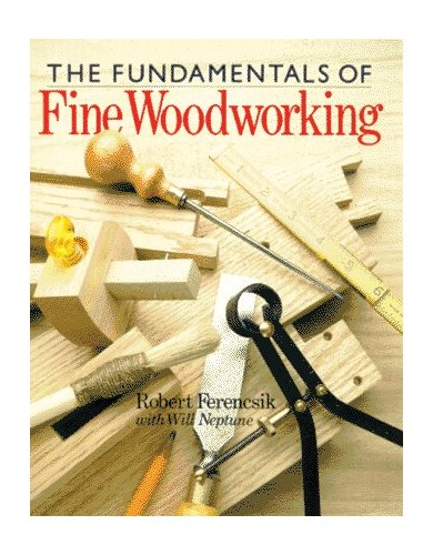 Fundamentals of Fine Woodworking By Robert Ferencsik