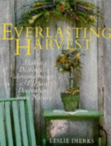 Everlasting Harvest: Making Distinctive Arrangements and Elegant Decorations from Nature (A Sterling/Lark book) by Leslie Dierks