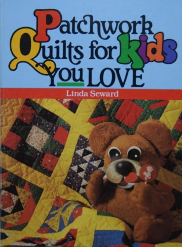 Patchwork Quilts for Kids You Love By Linda Seward