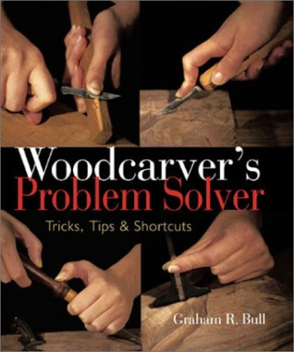 WOODCARVER'S PROBLEM SOLVER By Graham R Bull