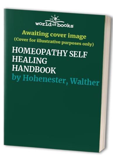 HOMEOPATHY SELF HEALING HANDBOOK By Walther Hohenester
