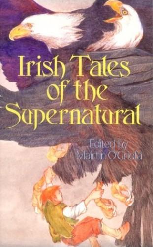 Irish Tales of the Supernatural By Mairtin O'Griofa