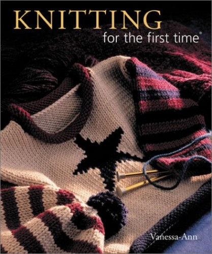KNITTING FOR THE FIRST TIME By Vanessa Ann