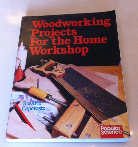 Woodworking Projects for the Home Workshop By Rosario Capotosto