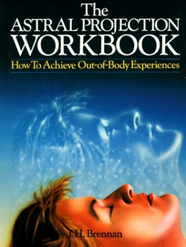 Astral Projection Workbook By James H. Brennan