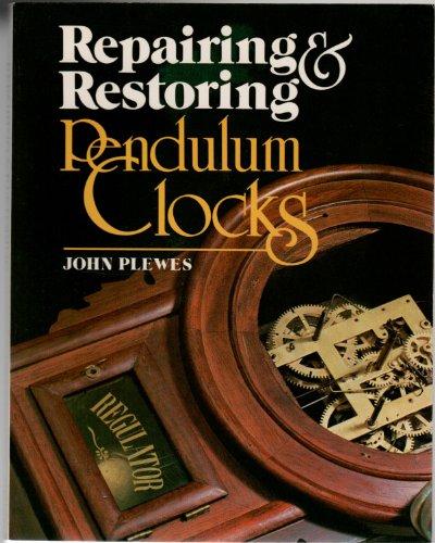Repairing and Restoring Pendulum Clocks by John Plewes