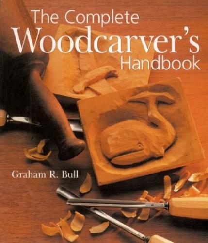 COMPLETE WOODCARVERS HANDBOOK By Graham R. Bull