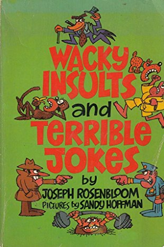 Wacky Insults and Terrible Jokes By Joseph Rosenbloom
