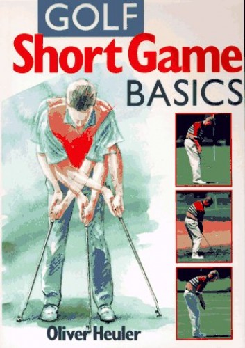 GOLF SHORT GAME BASICS By Oliver Heuler
