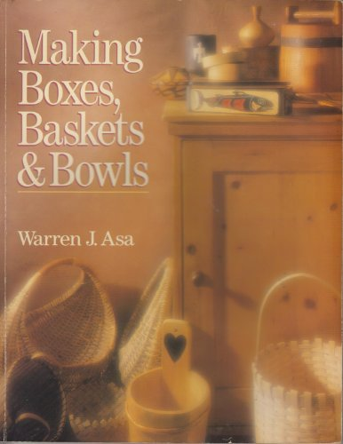 MAKING BOXES, BASKETS AND BOWLS By Warren J. Asa