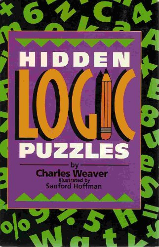 HIDDEN LOGIC PUZZLES By Charles Weaver