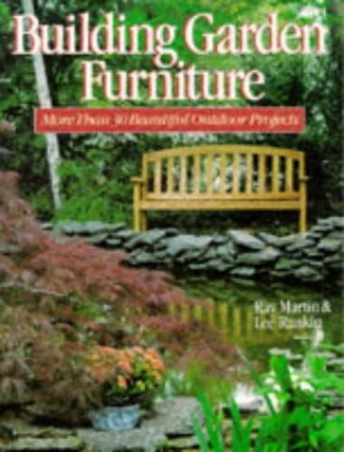 Building Garden Furniture: More Than 30 Beautiful Outdoor Projects by Ray Martin