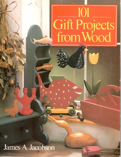 101 GIFT PROJECTS FROM WOOD By James A. Jacobson
