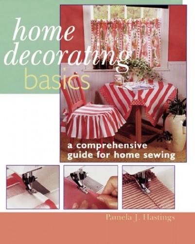 HOME DECORATING BASICS By Pamela J. Hastings