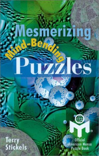 Mesmerizing Mind-bending Puzzles (Official American Mensa puzzle book) by Terry Stickels