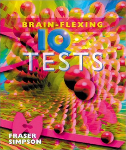BRAIN FLEXING IQ TESTS By Fraser Simpson