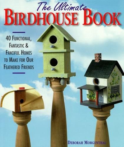 ULTIMATE BIRDHOUSE BOOK By Deborah Morgenthal