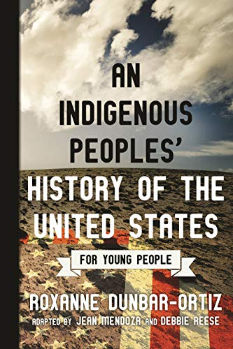 Indigenous Peoples' History of the United States for Young People By Roxanne Dunbar-Ortiz