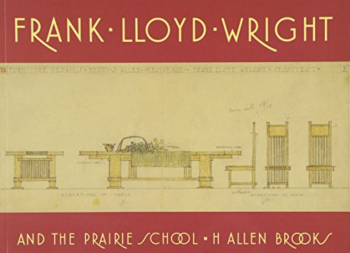 Frank Lloyd Wright and the Prairie School By H. Allen Brooks