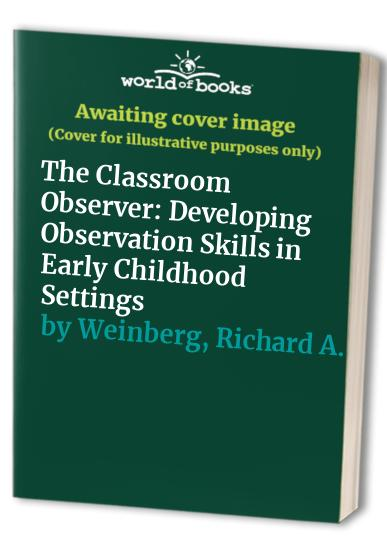 The Classroom Observer: Developing Observation Skills in Early Childhood Settings by Ann E. Boehm