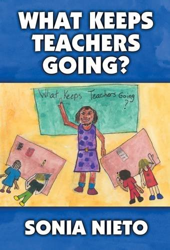 What Keeps Teachers Going? By Sonia Nieto