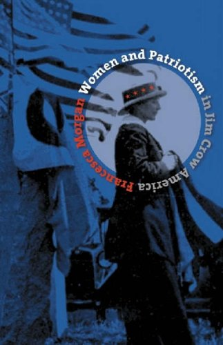 Women and Patriotism in Jim Crow America By Francesca Morgan