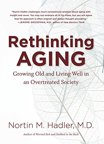 Rethinking Aging By Nortin M. Hadler, M.D.