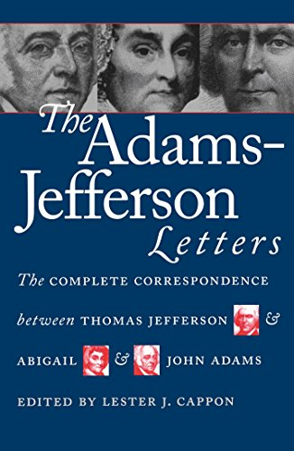 The Adams-Jefferson Letters: The Complete Correspondence Between Thomas Jefferson and Abigail and John Adams by J. Adams