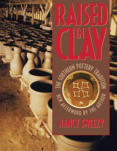 Raised in Clay: The Southern Pottery Tradition by Nancy Sweezy