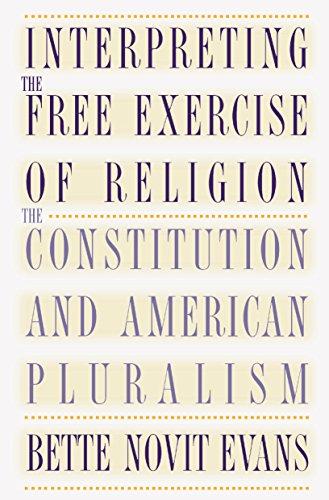 Interpreting the Free Exercise of Religion By Bette Novit Evans