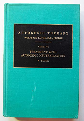 Autogenic Therapy: v. 6: Treatment with Autogenic Neutralization by Wolfgang Luthe