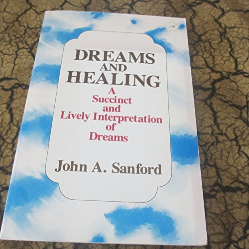 Dreams and Healing: A Succinct and Lively Interpretation of Dreams By John A. Sanford