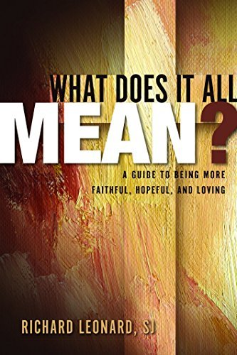 What Does It All Mean? By Richard Leonard, SJ