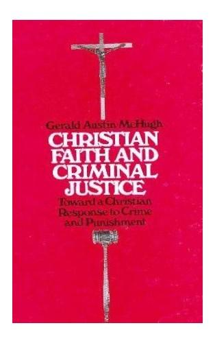 Christian Faith and Criminal Justice By Gerald Austin McHugh