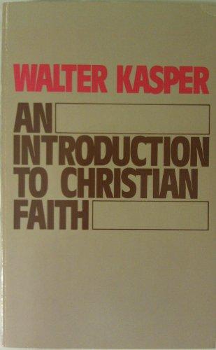 An Introduction to Christian Faith By Cardinal Walter Kasper