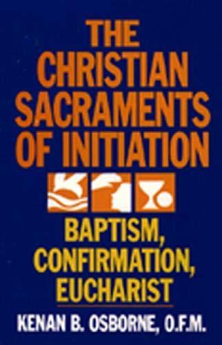 The Christian Sacraments of Initiation By Kenan B. Osborne