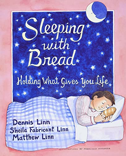 Sleeping with Bread: Holding What Gives You Life by Dennis Linn