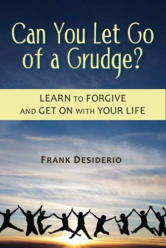 Can You Let Go of a Grudge? By Frank R. Desiderio
