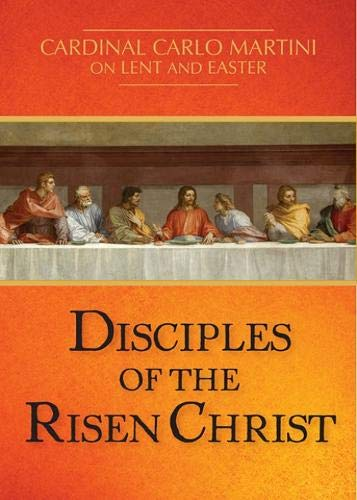 Disciples of the Risen Christ By Cardinal Carlo Maria Martini