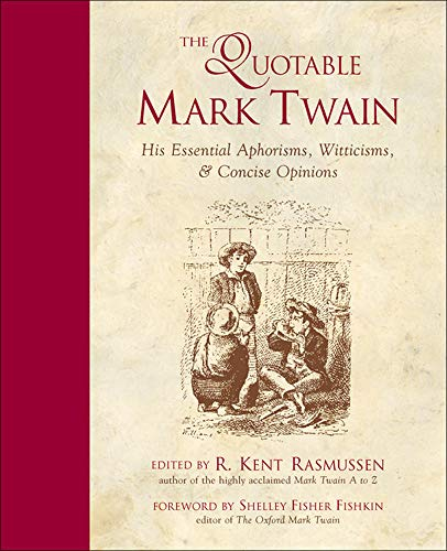 The Quotable Mark Twain By R. Kent Rasmussen