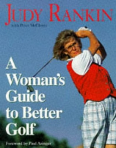 A Woman's Guide to Better Golf By Judy Rankin