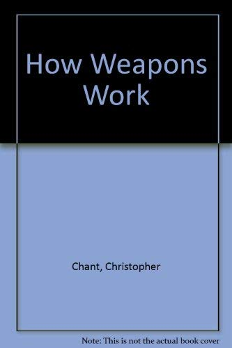 How Weapons Work By Christopher Chant