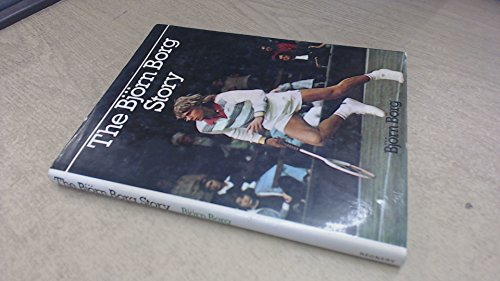 The Bjorn Borg story / Bjorn Borg ; translated from the Swedish by Joan Tate By Bjorn Borg
