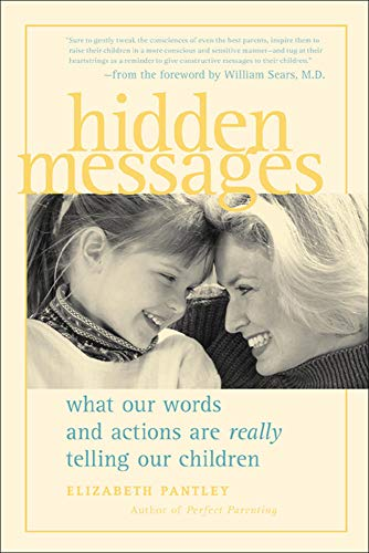 Hidden Messages: What Our Words and Actions are Really Telling Our Children by Elizabeth Pantley