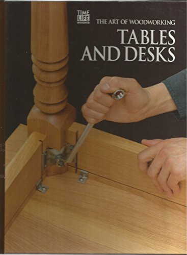 Tables and Desks (Art of Woodworking) by Aww