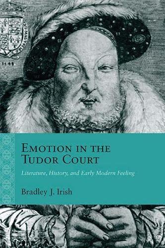Emotion in the Tudor Court By Bradley J. Irish