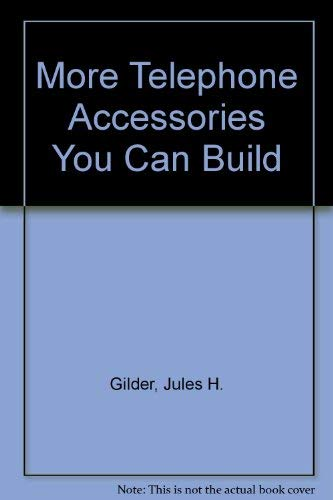 More Telephone Accessories You Can Build By Jules H. Gilder